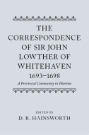Records of Social and Economic History: New Series, Vol. 7: The Correspondence of Sir John Lowther of Whitehaven, 1693–1698: A Provincial Community in WartimeA Provincial Community in Wartime