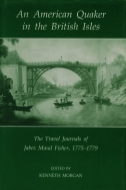Records of Social and Economic History: New Series, Vol. 16: An American Quaker in the British Isles: The Travel Journals of Jabez Maud Fisher, 1775–1779The Travel Journals of Jabez Maud Fisher, 1775–1779