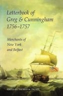 Records of Social and Economic History: New Series, Vol. 28: Letterbook of Greg & Cunningham, 1756–57: Merchants of New York and BelfastMerchants of New York and Belfast