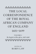 The Local Correspondence of the Royal African Company of England, 1681–1699, Vol. 2: The English in West Africa, 1685–1688