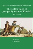 Records of Social and Economic History: New Series, Vol. 34: 'An Exact and Industrious Tradesman': The Letter Book of Joseph Symson of Kendal, 1711–1720The Letter Book of Joseph Symson of Kendal, 1711–1720