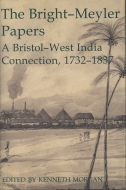Records of Social and Economic History: New Series, Vol. 40: The Bright-Meyler Papers: A Bristol-West India Connection, 1732–1837A Bristol-West India Connection, 1732–1837