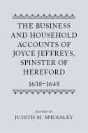 The Business and Household Accounts of Joyce Jeffreys, Spinster of Hereford, 1638–1648