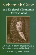 Records of Social and Economic History: New Series, Vol. 47: Nehemiah Grew and England's Economic Development: The means of a most ample increase of the wealth and strength of England 1706–7The means of a most ample increase of the wealth and strength of England 1706–7
