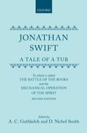 Jonathan Swift: A Tale of a Tub: To which is added The Battle of the Books and the Mechanical Operation of the Spirit (Second Edition)To which is added The Battle of the Books and the Mechanical Operation of the Spirit