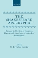 The Shakespeare Apocrypha: Being a Collection of Fourteen Plays which have been Ascribed to ShakespeareBeing a Collection of Fourteen Plays which have been Ascribed to Shakespeare