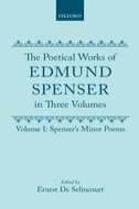 The Poetical Works of Edmund Spenser: In Three Volumes, Vol. 1: Spenser's Minor Poems