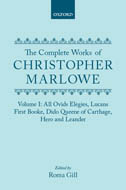The Complete Works of Christopher Marlowe, Vol. 1: All Ovids Elegies, Lucans First Booke, Dido Queene of Carthage, Hero and Leander