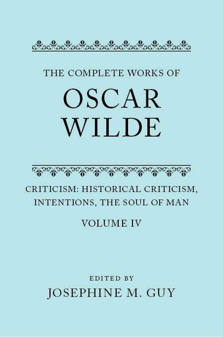 The Complete Works of Oscar Wilde, Vol. 4: Criticism: Historical Criticism, Intentions, The Soul of ManHistorical Criticism, Intentions, The Soul of Man