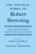 The Poetical Works of Robert Browning, Vol. 15: Parleyings with Certain People of Importance in their Day and Asolando