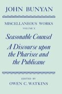 The Miscellaneous Works of John Bunyan, Vol. 10: Seasonable Counsel; A Discourse upon the Pharisee and the Publicane