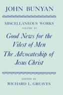 The Miscellaneous Works of John Bunyan, Vol. 11: Good News for the Vilest of Men; The Advocateship of Jesus Christ