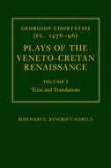 Georgios Chortatsis (fl. 1576–96): Plays of the Veneto-Cretan Renaissance, Vol. 1: Texts and Translations