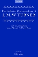 Collected Correspondence of J.M.W. Turner: With an Early Diary and a Memoir by George JonesWith an Early Diary and a Memoir by George Jones