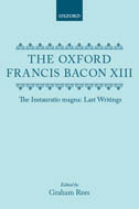 The Oxford Francis Bacon, Vol. 13: The Instauratio magna: Last WritingsLast Writings