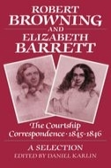 Robert Browning and Elizabeth Barrett: The Courtship Correspondence, 1845–1846The Courtship Correspondence, 1845–1846