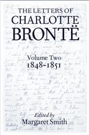 The Letters of Charlotte Brontë: With a Selection of Letters by Family and Friends, Vol. 2: 1848–1851