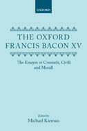 The Oxford Francis Bacon, Vol. 15: The Essayes or Counsels, Civill and Morall
