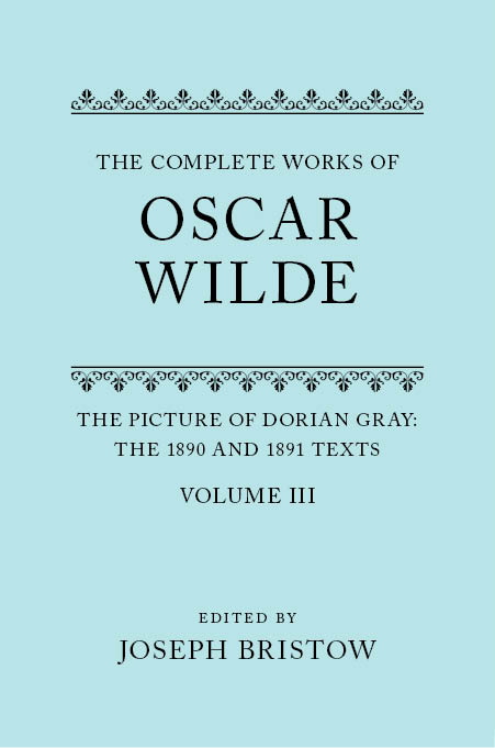 The Complete Works of Oscar Wilde, Vol. 3: The Picture of Dorian Gray: The 1890 and 1891 TextsThe 1890 and 1891 Texts
