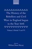 The History of the Rebellion and Civil Wars in England begun in the Year 1641, Vol. 2: Books V and VIBooks V and VI