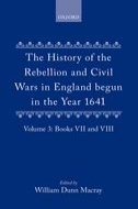 The History of the Rebellion and Civil Wars in England begun in the Year 1641, Vol. 3: Books VII and VIIIBooks VII and VIII
