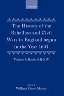 The History of the Rebellion and Civil Wars in England begun in the Year 1641, Vol. 5: Books XII–XIVBooks XII–XIV