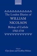 The London Diaries of William Nicolson Bishop of Carlisle 1702–1718