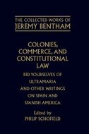 The Collected Works of Jeremy Bentham: Colonies, Commerce, and Constitutional Law: Rid Yourselves of Ultramaria and Other Writings on Spain and Spanish AmericaRid Yourselves of Ultramaria and Other Writings on Spain and Spanish America