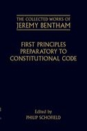 The Collected Works of Jeremy Bentham: First Principles Preparatory to Constitutional Code