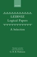 Leibniz: Logical Papers: A Selection Translated and Edited with an IntroductionA Selection Translated and Edited with an Introduction