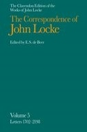 The Clarendon Edition of the Works of John Locke: The Correspondence of John Locke: In Eight Volumes, Vol. 5: Letters Nos. 1702–2198