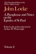 The Clarendon Edition of the Works of John Locke: A Paraphrase and Notes on the Epistles of St Paul to the Galatians, 1 and 2 Corinthians, Romans, Ephesians, Vol. 2