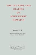 The Letters and Diaries of John Henry Newman, Vol. 17: Opposition in Dublin and London: October 1855 to March 1857October 1855 to March 1857