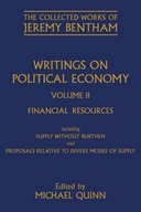 The Collected Works of Jeremy Bentham: Writings on Political Economy, Vol. 2: Financial Resources: including Supply without Burthen and Proposals Relative to Divers Modes of Supplyincluding Supply without Burthen and Proposals Relative to Divers Modes of Supply