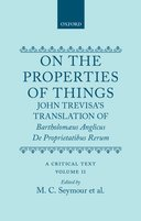 On the Properties of Things: John Trevisa's Translation of Bartholomaeus Anglicus, De Proprietatibus Rerum: A Critical Text, Vol. 2John Trevisa's Translation of Bartholomaeus Anglicus, De Proprietatibus Rerum: A Critical Text