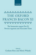 The Oxford Francis Bacon, Vol. 11: The Instauratio magna Part II: Novum organum and Associated TextsNovum organum and Associated Texts