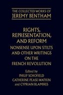 The Collected Works of Jeremy Bentham: Rights, Representation, and Reform: Nonsense upon Stilts and Other Writings on the French RevolutionNonsense upon Stilts and Other Writings on the French Revolution
