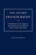 The Oxford Francis Bacon, Vol. 8: The Historie of the raigne of King Henry the seventh: and other works of the 1620sand other works of the 1620s
