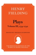 The Wesleyan Edition of the Works of Henry Fielding: The Plays, Vol. 3: 1734–17421734–1742