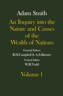 The Glasgow Edition of the Works and Correspondence of Adam Smith, Vol. 2: An Inquiry into the Nature and Causes of the Wealth of Nations, Vol. 1