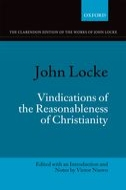 The Clarendon Edition of the Works of John Locke: Vindications of the Reasonableness of Christianity