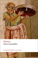 Oxford World's Classics: Plautus: Four Comedies: The Braggart Soldier; The Brothers Menaechmus; The Haunted House; The Pot of GoldThe Braggart Soldier; The Brothers Menaechmus; The Haunted House; The Pot of Gold