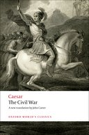 Oxford World's Classics: Julius Caesar: The Civil War: with the Anonymous Alexandrian, African, and Spanish Warswith the Anonymous Alexandrian, African, and Spanish Wars