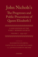 John Nichols's The Progresses and Public Processions of Queen Elizabeth I: A New Edition of the Early Modern Sources, Vol. 1: 1533–15711533–1571