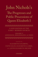 John Nichols's The Progresses and Public Processions of Queen Elizabeth I: A New Edition of the Early Modern Sources, Vol. 5: Appendices, Bibliographies, and IndexAppendices, Bibliographies, and Index