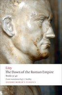 Oxford World's Classics: Livy: The Dawn of the Roman Empire: Books Thirty-One to FortyBooks Thirty-One to Forty