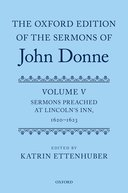 The Oxford Edition of the Sermons of John Donne, Vol. 5: Sermons Preached at Lincoln's Inn, 1620–1623