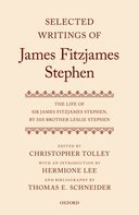 Selected Writings of James Fitzjames Stephen: The Life of James Fitzjames Stephen, by his brother Leslie Stephen