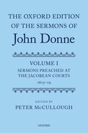 The Oxford Edition of the Sermons of John Donne, Vol. 1: Sermons Preached at the Jacobean Courts, 1615–1619