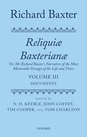 Reliquiae Baxterianae: Or, Mr. Richard Baxter's Narrative of the Most Memorable Passages of his Life and Times, Vol. 3: Documents